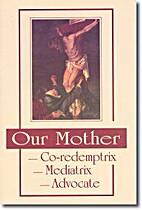Our Mother -Co-Redemptrix, -Mediatrix, -…