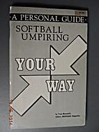 Softball Umpiring Your Way by Tom Hammill