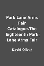 Park Lane Arms Fair Catalogue.The Eighteenth…