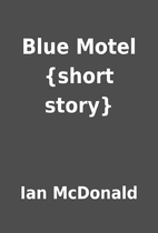 Blue Motel {short story} by Ian McDonald