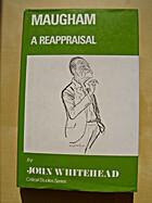 Maugham: A Reappraisal by John Whitehead