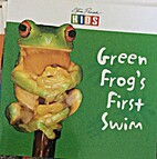 Green Frog's First Swim by Catherine…