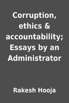 Corruption, ethics & accountability; Essays…