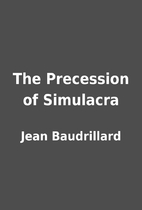 The Precession of Simulacra by Jean…
