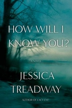 How Will I Know You?: A Novel by Jessica…