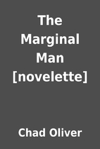The Marginal Man [novelette] by Chad Oliver