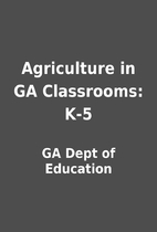 Agriculture in GA Classrooms: K-5 by GA Dept…