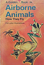 Airborne Animals and How They Fly by George…