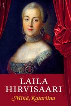 Minä, Katariina : romaani by Laila…