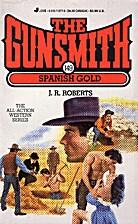 Spanish Gold (Gunsmith #149) by J. R.…