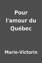 Pour l'amour du Québec by Marie-Victorin