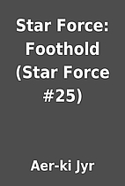 Star Force: Foothold (Star Force #25) by…