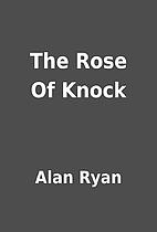 The Rose Of Knock by Alan Ryan