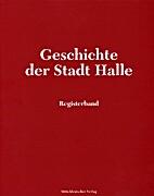 Geschichte der Stadt Halle. Registerband. by…