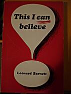 THIS I CAN BELIEVE by Leonard P Barnett