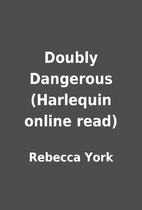 Doubly Dangerous (Harlequin online read) by…
