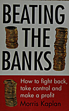 Beating the banks : how to fight back, take…