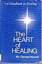 The Heart of Healing by George Bennett