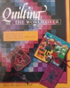 Quilting the World Over by Willow Ann Sirch
