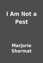 I Am Not a Pest by Marjorie Sharmat