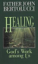 Healing: God's Work Among Us by John…