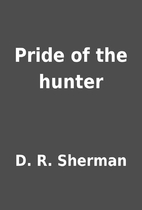 Pride of the hunter by D. R. Sherman