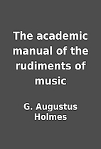 The academic manual of the rudiments of…