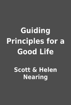 Guiding Principles for a Good Life by Scott…