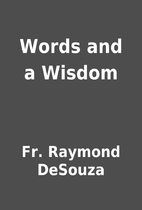 Words and a Wisdom by Fr. Raymond DeSouza