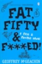Fat, Fifty and F***ed by Geoffrey McGeachin