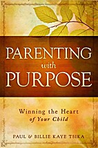 Parenting With Purpose: Winning the Heart of…