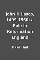 John © Lasco, 1499-1560: a Pole in…