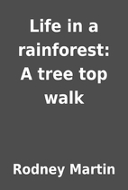 Life in a rainforest: A tree top walk by…