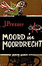 Moord in Moordrecht by J. Presser