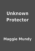 Unknown Protector by Maggie Mundy
