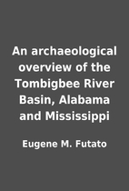 An archaeological overview of the Tombigbee…