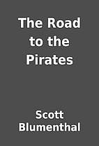The Road to the Pirates by Scott Blumenthal