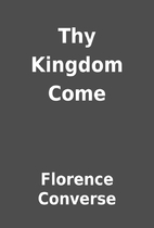 Thy Kingdom Come by Florence Converse