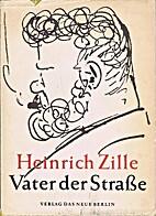Heinrich Zille - Vater der Strasse.…