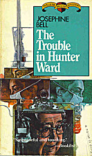 The Trouble in Hunter Ward by Josephine Bell