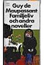 Familjeliv och andra noveller by Guy de…
