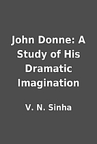 John Donne: A Study of His Dramatic…