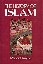 The History of Islam by Robert Payne