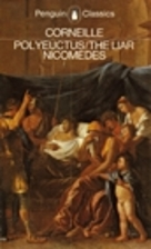 Polyeuctus ; The liar ; Nicomedes by Pierre…