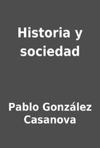 Historia y sociedad by Pablo González…