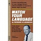 Watch Your Language by Theodore M. Bernstein