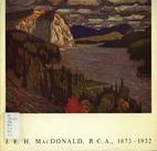 J.E.H. MacDonald, R.C.A., 1873-1932 by Art…