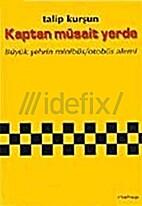 Kaptan Musait Yerde by Talip Kursun