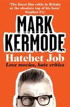 Hatchet Job: Love Movies, Hate Critics by…