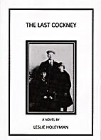The Last Cockney by Leslie Holeyman